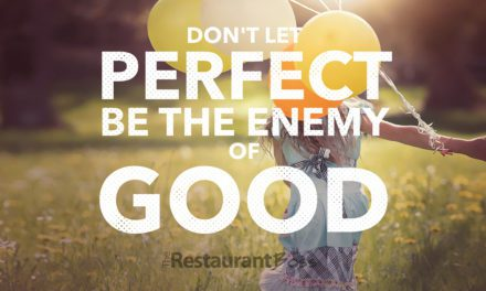 """""""Don't Let Perfect be the Enemy of Good"""""""