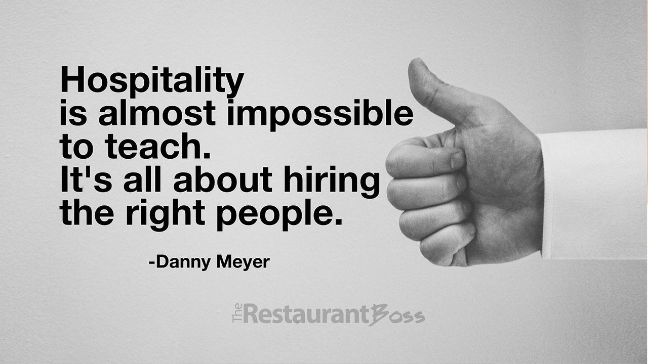 """""""Hospitality is almost impossible to teach. It's all about hiring the right people."""" – Danny Meyer"""
