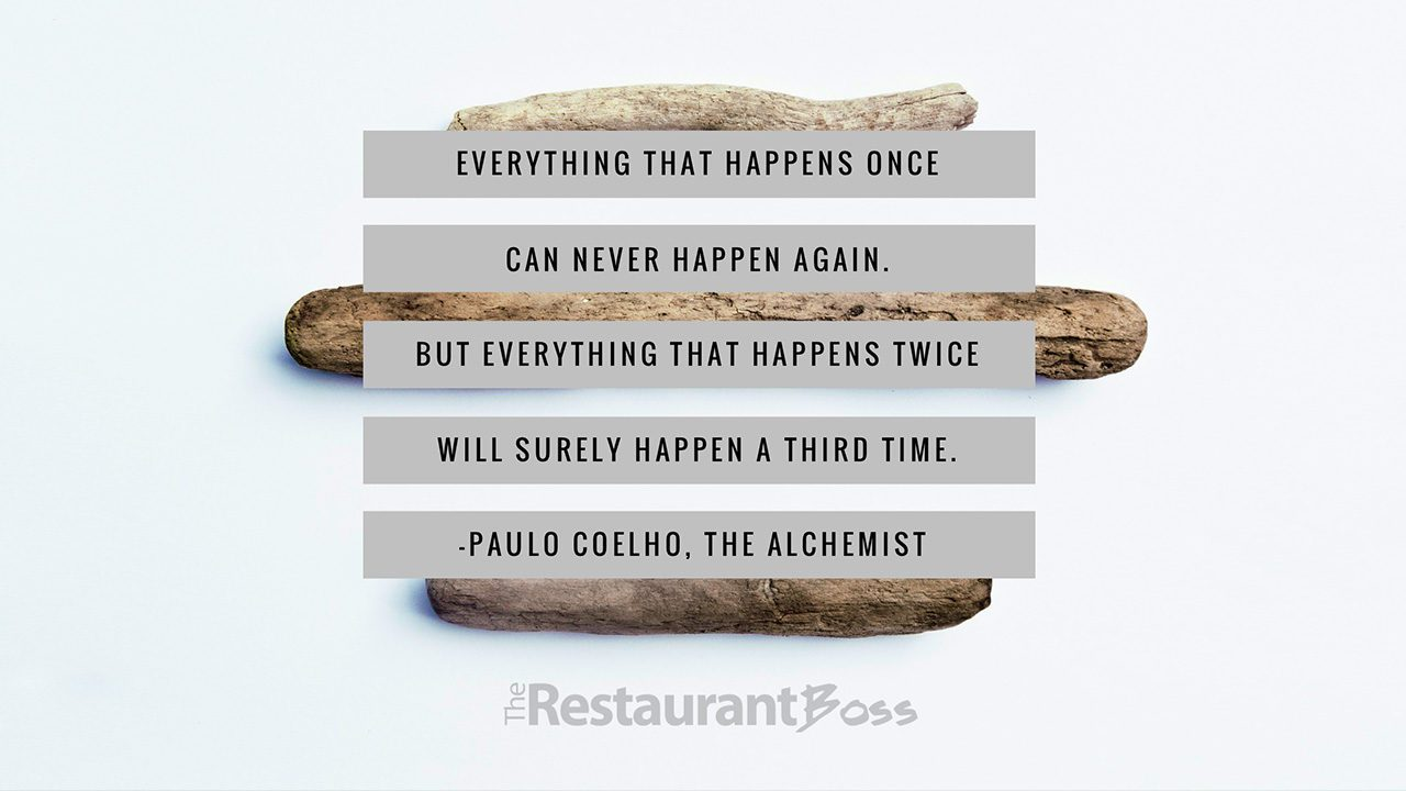 """""""Everything that happens once can never happen again. But everything that happens twice will surely happen a third time."""" – Paulo Coelho"""