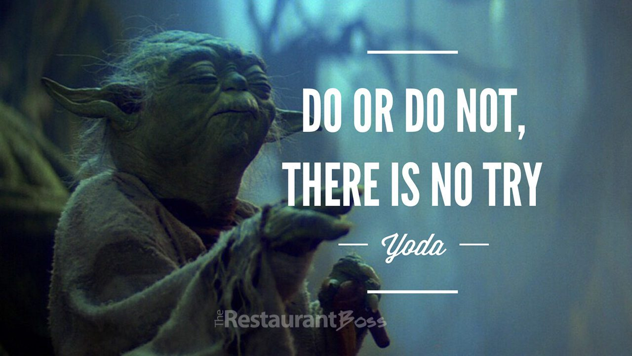 """""""Do or Do not, there is No Try"""". – Yoda"""