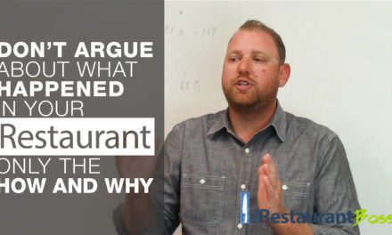 Don't Argue About What Happened In Your Restaurant, Only The How And Why!