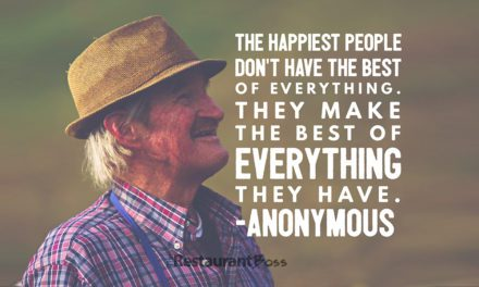 """""""The happiest people don't have the best of everything. They make the best of everything they have."""" – Anonymous"""