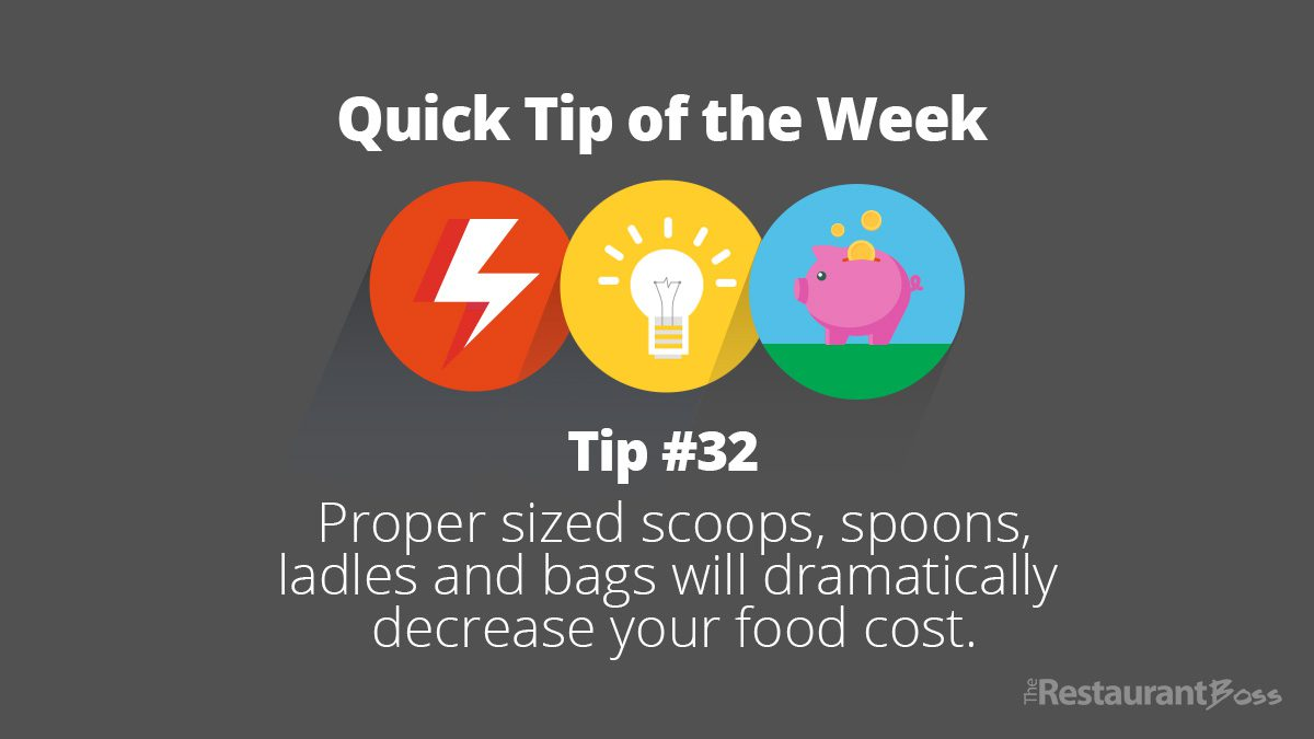 Quick Tip #32 – Proper sized scoops, spoons, ladles and bags will dramatically decrease your food cost.