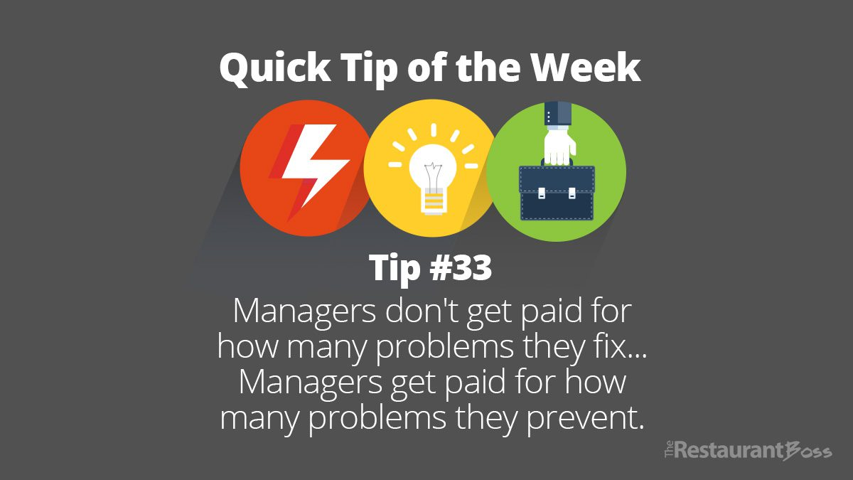 Quick Tip #33 – Managers don't get paid for how many problems they fix managers get paid for how many problems they prevent.