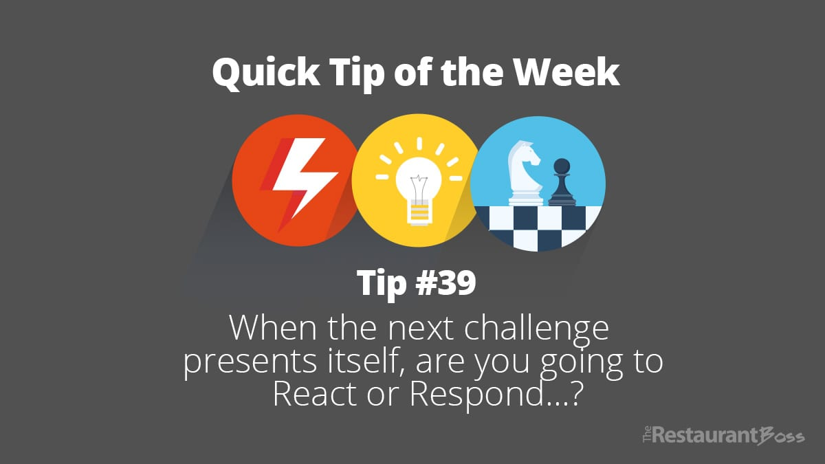 Quick Tip #39 – When the next challenge presents itself, are you going to to React or Respond?