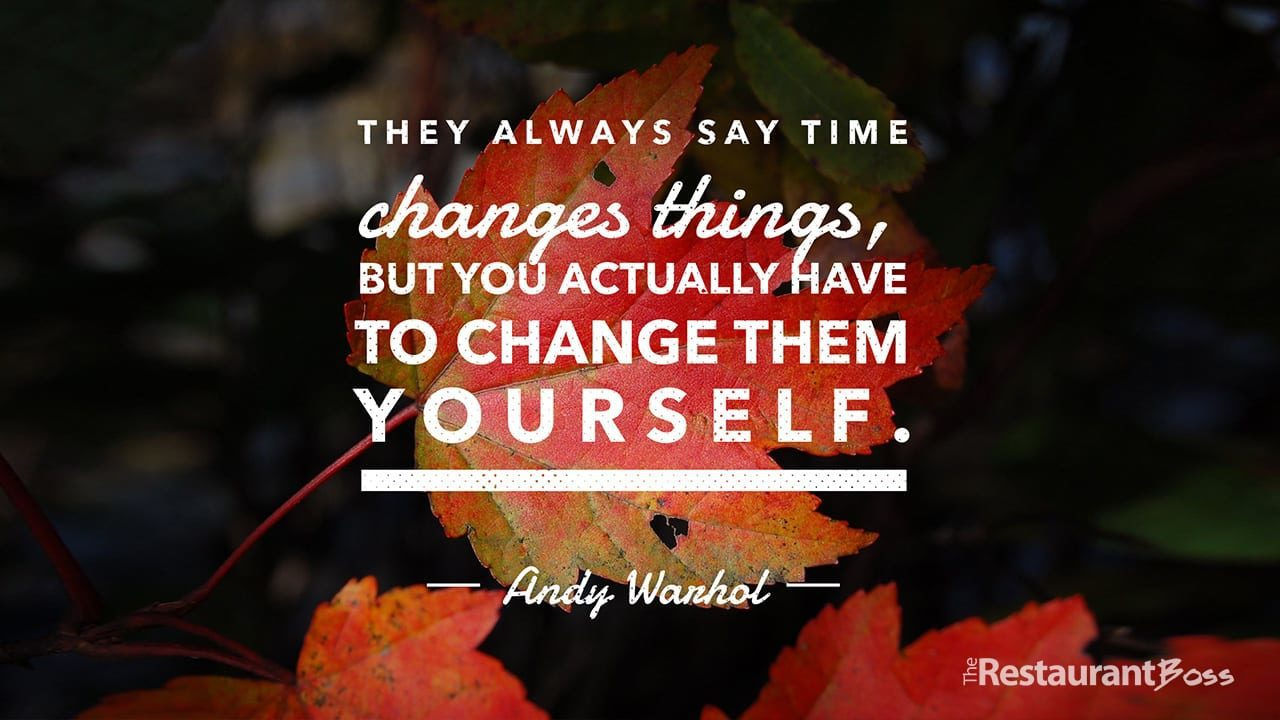 """""""They always say time changes things, but you actually have to change them yourself."""" – Andy Warhol"""