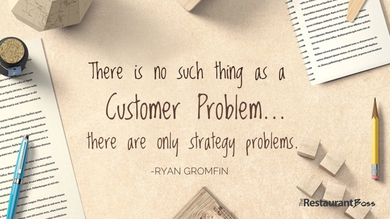 """""""There is no such thing as a Customer Problem…there are only strategy problems."""" – Ryan Gromfin"""
