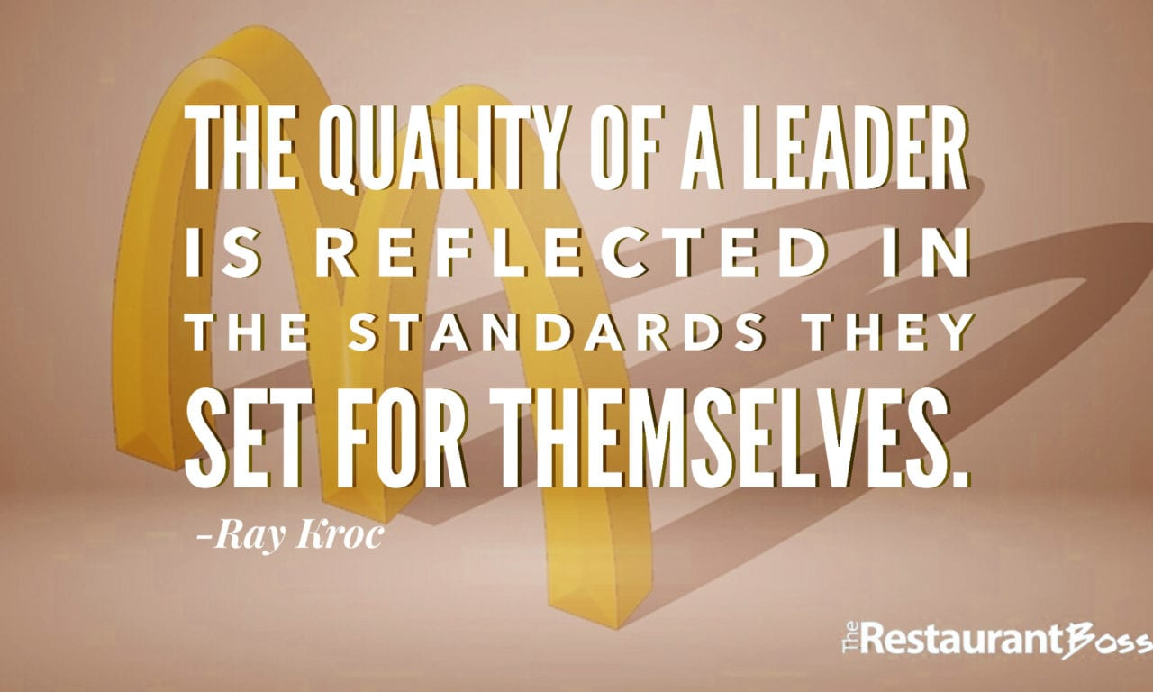 """""""The quality of a leader is reflected in the standards they set for themselves."""" – Ray Kroc"""