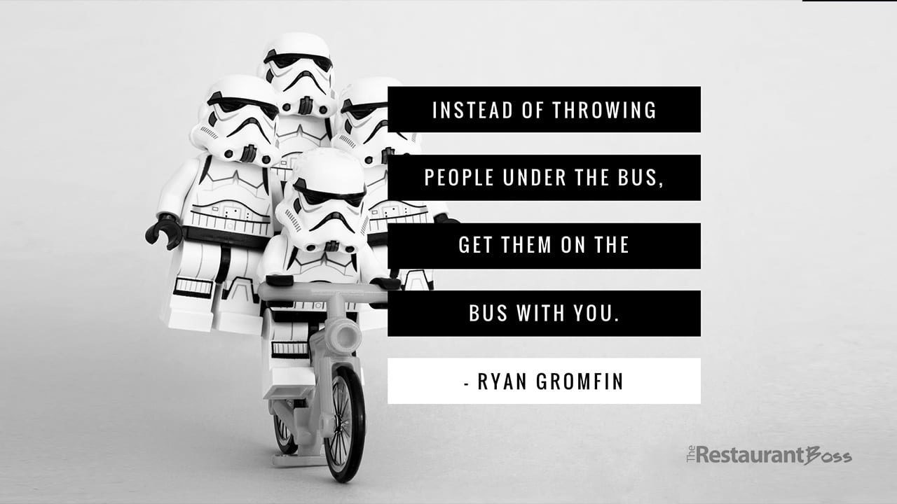 """""""Instead of throwing people under the bus, get them on the bus with you."""" – Ryan Gromfin"""