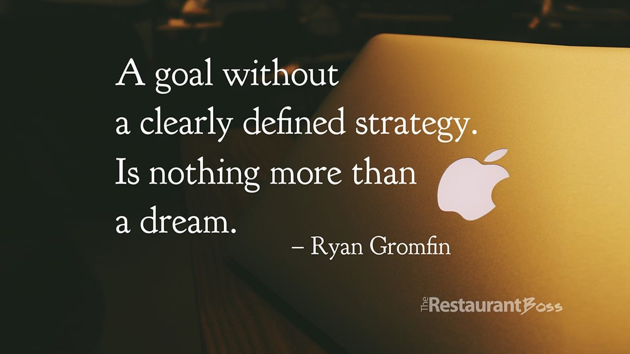 """""""A goal without a clearly defined strategy I nothing more than a dream."""" – Ryan Gromfin"""