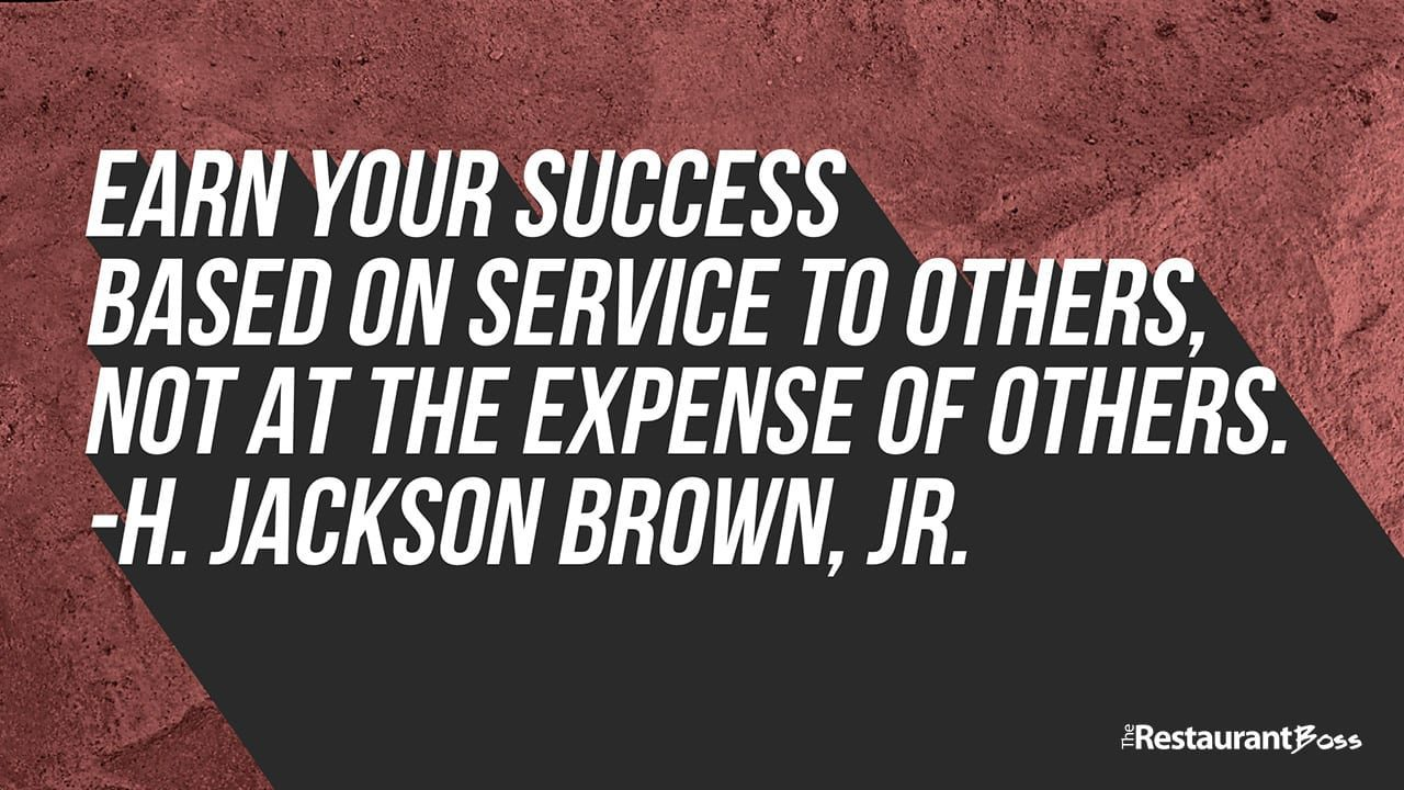 """""""Earn your success based on service to others, not at the expense of others."""" -H. Jackson Brown, Jr."""