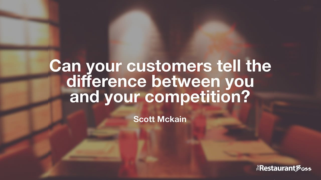 """""""Can your customers tell the difference between you and your competition?"""" – Scott Mckain"""
