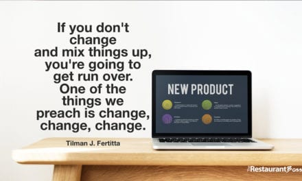 """""""If you don't change and mix things up, you're going to get run over. One of the things we preach is change, change, change."""" – Tilman J. Fertitta"""