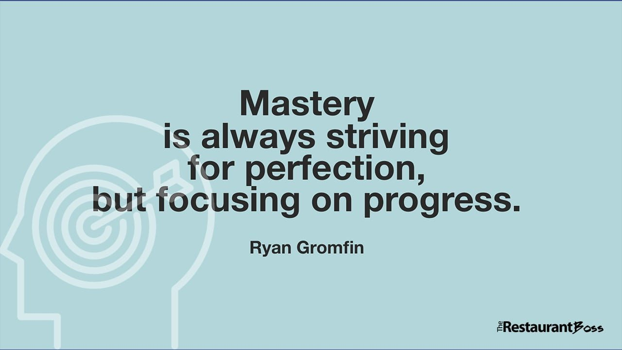 """""""Mastery is always striving for perfection, but focusing on progress."""" – Ryan Gromfin"""