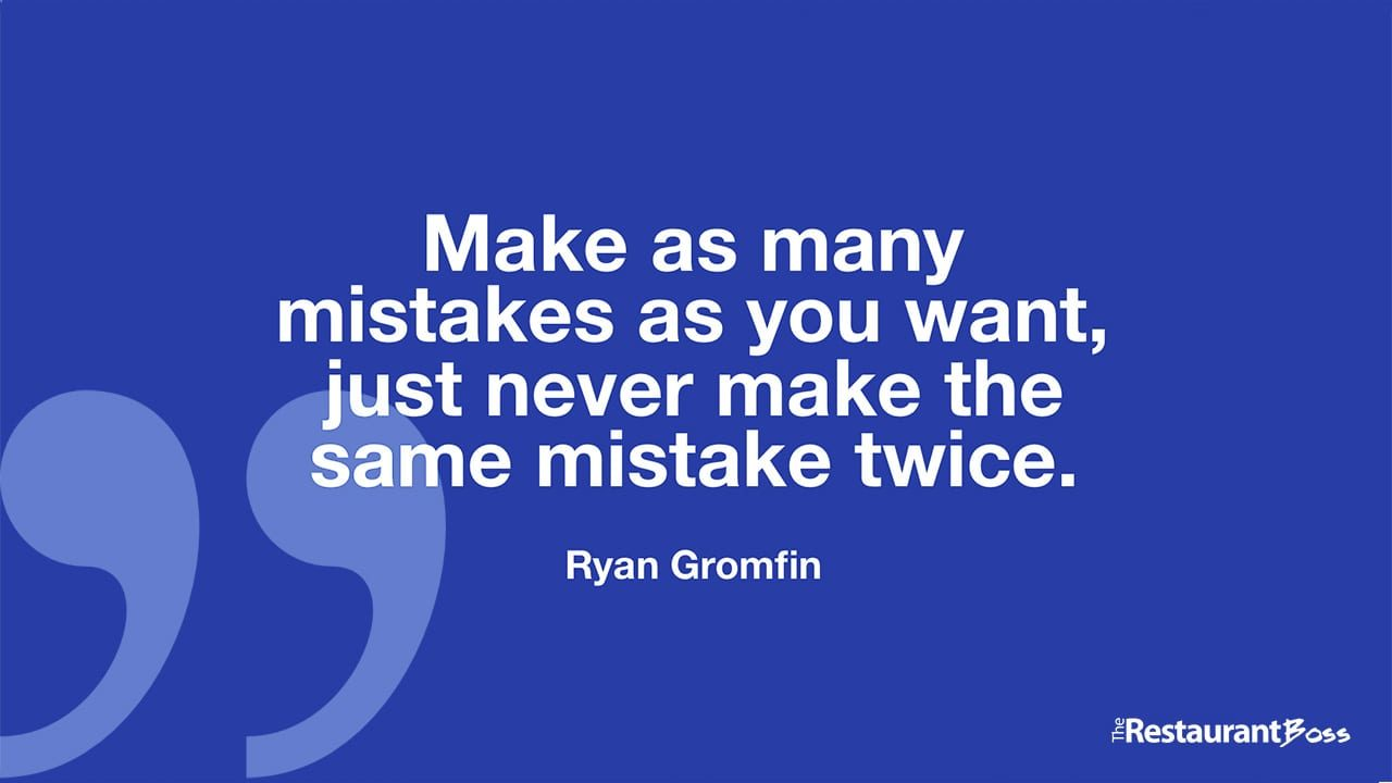 """""""Make as many mistakes as you want, just never make the same mistake twice."""" – Ryan Gromfin"""