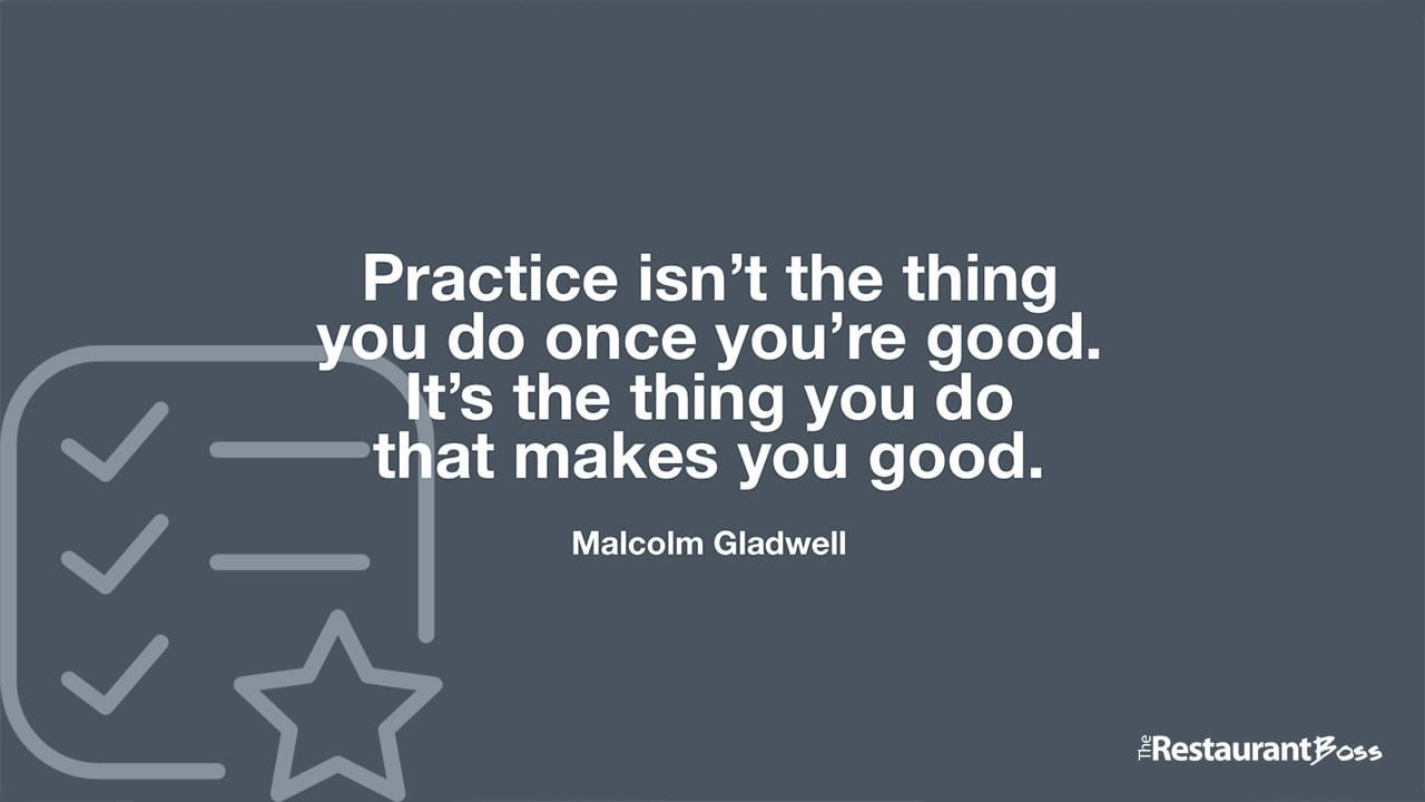 """Practice isn't the thing you do once you're good. It's the thing you do that makes you good."" – Malcolm Gladwell"