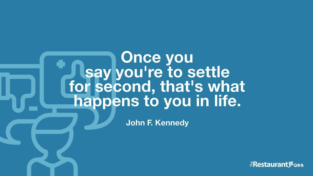 """""""Once you say you're to settle for second, that's what happens to you in life."""" – John F. Kennedy"""