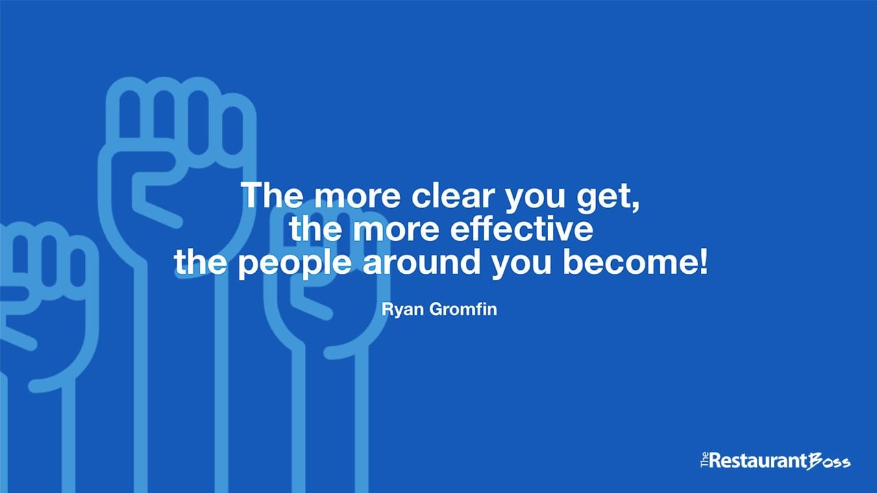 """""""The more clear you get, the more effective the people around you become!"""" -Ryan Gromfin"""